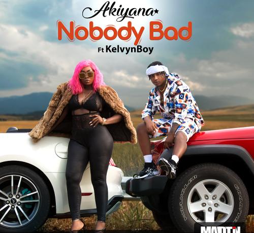 Akiyana ft. Kelvyn Boy – Nobody Bad Prod. By Possigee