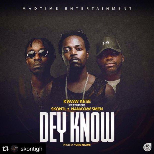 Kwaw Kese ft. Skonti X Nanayew Smen – Dey Know Prod. By Yung Nyams