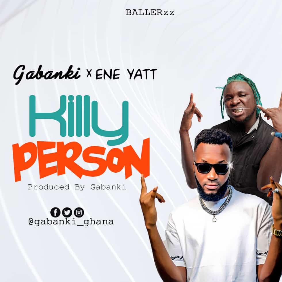 Gabanki ft. E.N.E Yatt - Killy Person (Produced By Gabanki)